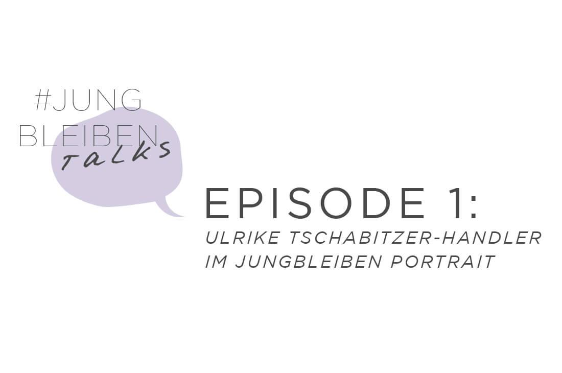#jungbleiben Talks - Ulrike Tschabitzer-Handler im jungbleiben Portrait